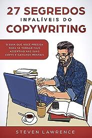 27 Segredos Infalíveis Do Copywriting: O Guia Que Você Precisa Para Se Tornar Mais Assertivo nas Suas Copys e Gatilhos Mentai