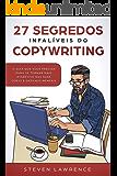 27 Segredos Infalíveis Do Copywriting: O Guia Que Você Precisa Para Se Tornar Mais Assertivo nas Suas Copys e Gatilhos Mentais
