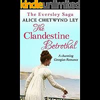 The Clandestine Betrothal: A charming Georgian Romance (The Eversley Saga Book 1) (English Edition)
