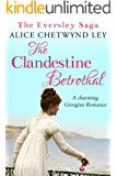 The Clandestine Betrothal: A charming Georgian Romance (The Eversley Saga Book 1)