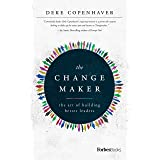 The Changemaker: The Art Of Building Better Leaders