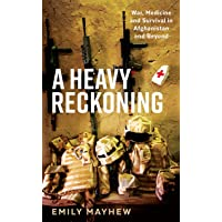 A Heavy Reckoning : War, Medicine and Survival in Afghanistan and Beyond (Wellcome Collection)