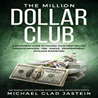 The Million Dollar Club: A Beginners Guide to Making Your First Million Through Amazon - Affiliate Marketing - Forex, Option, Stock Investments, and Real-Estate.