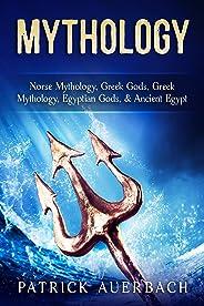 Mythology: Norse Mythology, Greek Gods, Greek Mythology, Egyptian Gods, Ancient Egypt (English Edition)