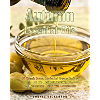Autumn Essential Oils: 59 Organic Soaps, Scrubs And Creams Recipes For The Health Of Your Skin + 33 Best Autumn Blends With Essential Oils (English Edition)