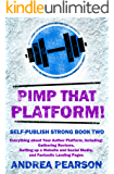 Pimp That Platform!: Gathering Reviews, Setting up a Website and Social Media, and Fantastic Landing Pages (Self-Publish Strong Book 2)