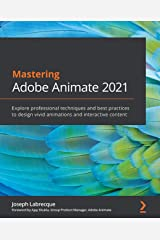 Mastering Adobe Animate 2021: Explore professional techniques and best practices to design vivid animations and interactive content Kindle Edition