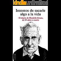 Intentos de sacarle algo a la vida: El diario de Hendrik Groen, de ochenta y tres años y cuarto (Best seller / Ficción)