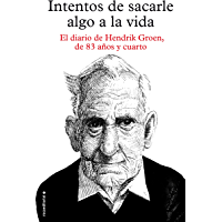 Intentos de sacarle algo a la vida: El diario de Hendrik Groen, de ochenta y tres años y cuarto (Best seller / Ficción…