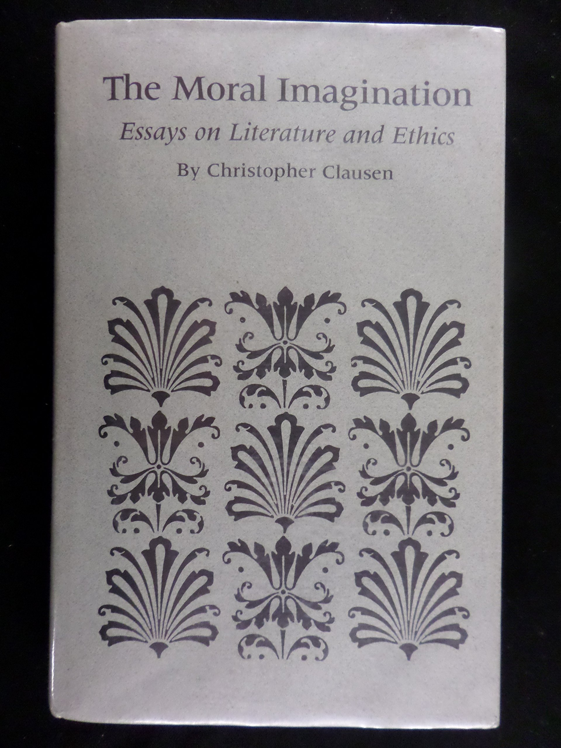 the moral imagination essays on literature and ethics the moral imagination essays on literature and ethics christopher clausen 9780877451518 com books