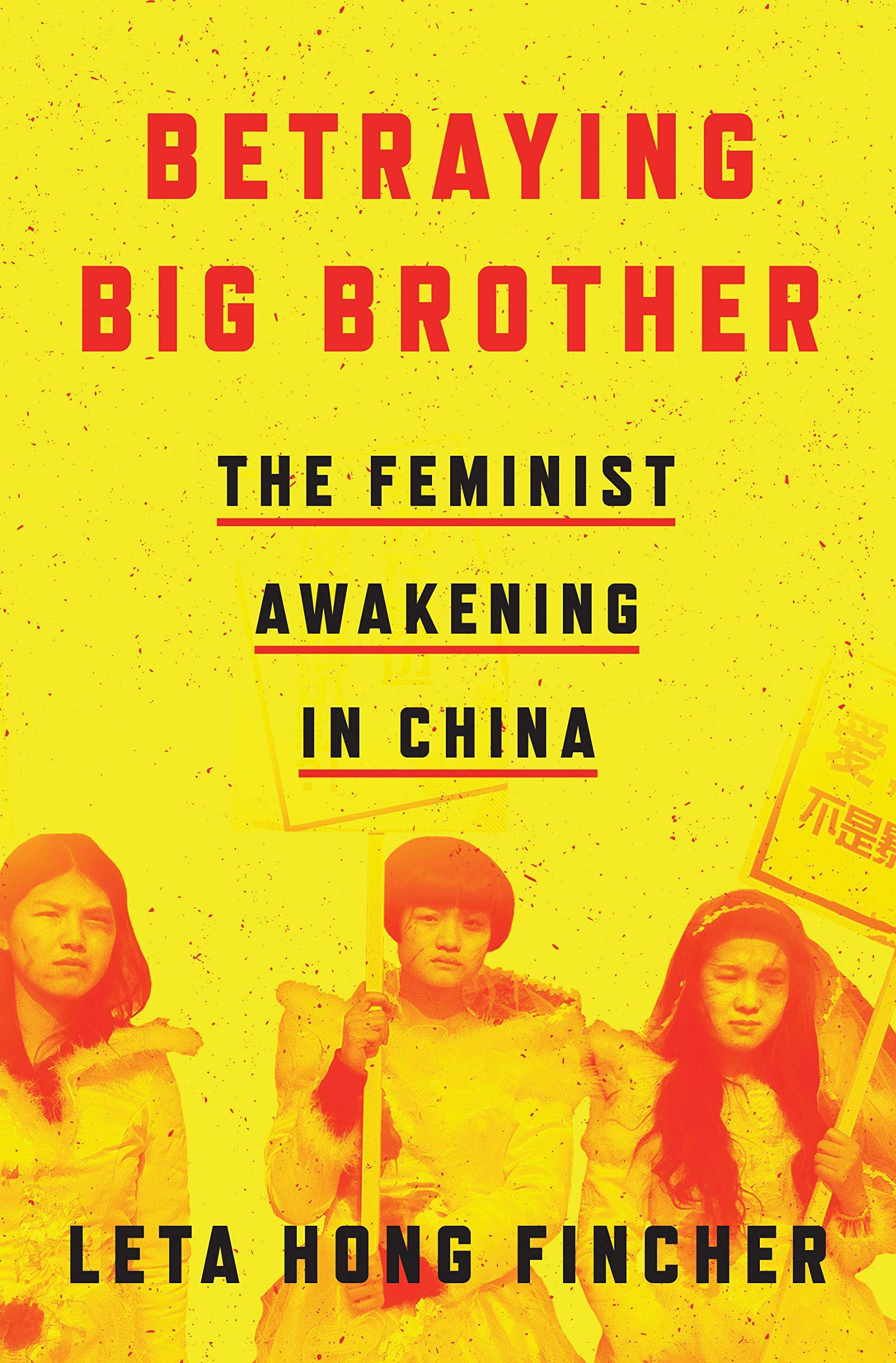 Betraying Big Brother: The Feminist Awakening in China: Leta Hong
