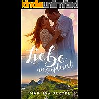 Liebe ungeplant: Liebesroman (German Edition)