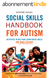 Social Skills Handbook for Autism: Activities to Help Kids Learn Social Skills and Make Friends (Autism Spectrum Disorder, Autism Books) (English Edition)