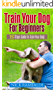 Train Your Dog For Beginners: 15 Steps Guide to Train Your Dog!