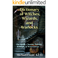 Dictionary of Witches, Wizards, and Warlocks: The Spells, Charms, Potions, & Magic of Wizardology