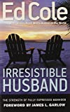 Irresistible Husband: The Strength of Fully Expressed Manhood (Ed Cole Classic)