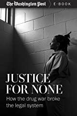 Justice For None: How the Drug War Broke the Legal System (Kindle Single) Kindle Edition