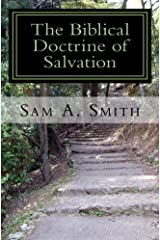 The Biblical Doctrine of Salvation: Why Man Needs to be Saved, and How God Accomplishes the Task Kindle Edition
