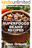 Superfoods Beans Recipes: Over 50 Quick & Easy Gluten Free Low Cholesterol Whole Foods Recipes full of Antioxidants…