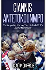 Giannis Antetokounmpo: The Inspiring Story of One of Basketball's Rising Superstars (Basketball Biography Books) Kindle Edition