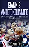 Giannis Antetokounmpo: The Inspiring Story of One of Basketball's Rising Superstars (Basketball Biography Books) (English Edition)