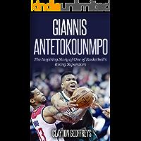 Giannis Antetokounmpo: The Inspiring Story of One of Basketball's Rising Superstars (Basketball Biography Books…