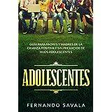 Adolescentes : Guía para padres y madres de la crianza positiva y sin perjuicios de hijos adolescentes (Spanish Edition)