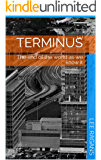 Terminus: The end of the world as we know it