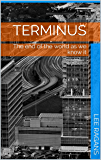 Terminus: The end of the world as we know it - A Zombie Story