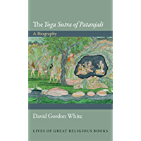 The Yoga Sutra of Patanjali: A Biography (Lives of Great Religious Books Book 21) (English Edition)
