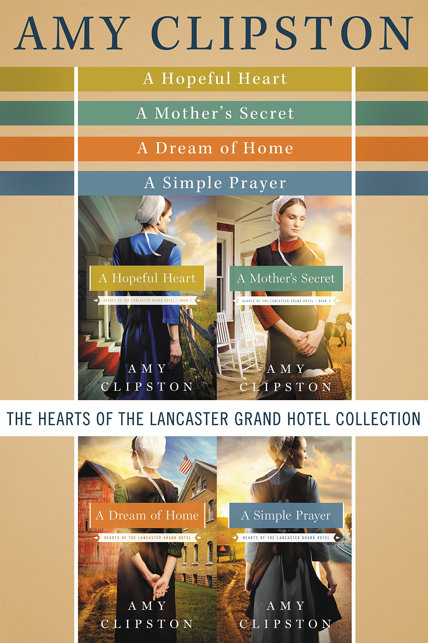 The Hearts of the Lancaster Grand Hotel Collection: A Hopeful Heart, A Mother's Secret, A Dream of Home, A Simple Prayer por Amy Clipston
