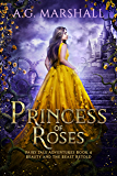 Princess of Roses: Beauty and the Beast Retold (Fairy Tale Adventures Book 4)