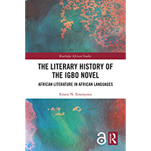 The Literary History of the Igbo Novel: African Literature in African Languages (Routledge African Studies)