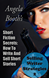 Short Fiction Secrets: How To Write And Sell Short Stories (Selling Writer Strategies Book 2)