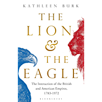 Lion and the Eagle: The Interaction of the British and American Empires 1783–1972