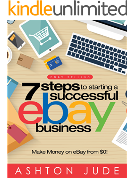 Amazon Com Ebay Selling 7 Steps To Starting A Successful Ebay Business From 0 And Make Money On Ebay Be An Ebay Success With Your Own Ebay Store Ebay Tips Book 1 Ebook