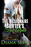 The Billionaire Shifter's True Alpha: Billionaire Shifters Club #5