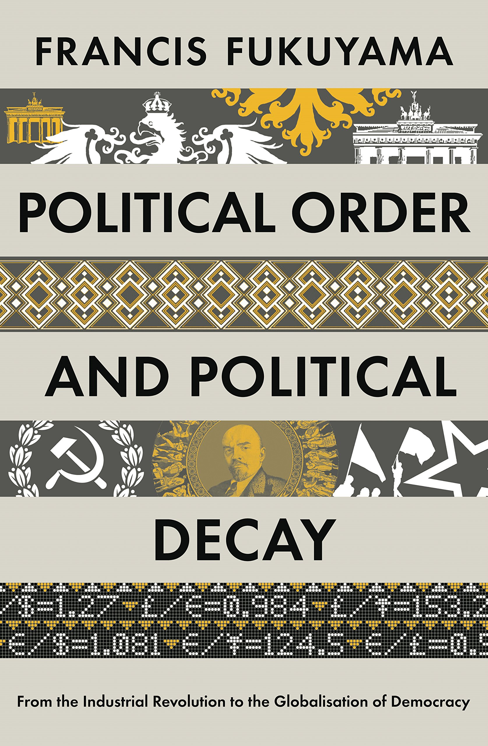 Political Order and Political Decay: From the Industrial Revolution to the Globalisation of Democracy ebook