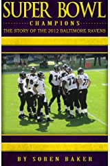 Super Bowl Champions: The Story Of The 2012 Baltimore Ravens Kindle Edition