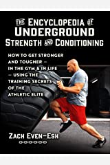 The Encyclopedia of Underground Strength and Conditioning: How to Get Stronger and Tougher--In the Gym and in Life--Using the Training Secrets of the Athletic Elite Kindle Edition