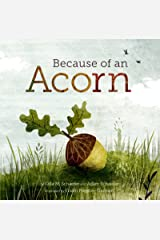 Because of an Acorn: (Nature Autumn Books for Children, Picture Books about Acorn Trees) Kindle Edition