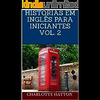 Histórias Em Inglês Para Iniciantes Vol. 2: Cinco contos para iniciantes (English Edition)