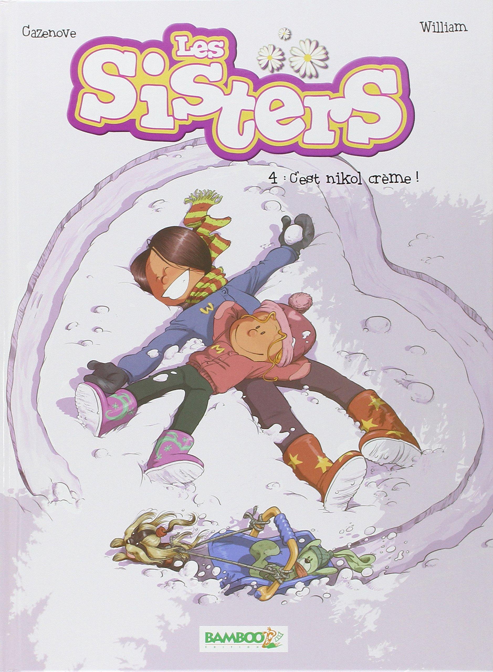 Les Sisters, Tome 4 : C'est nikol crème ! Album – 4 novembre 2009 Christophe Cazenove William Bamboo Editions 2350787826