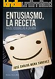 ENTUSIASMO, LA RECETA.: HAZLE COSQUILLAS A LA VIDA
