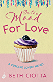 In The Mood For Love (Cupcake Lovers Book 4): A dazzlingly romantic novel of love and cake