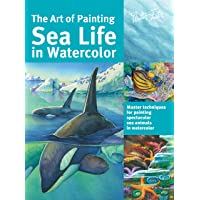 The Art of Painting Sea Life in Watercolor (Collector's Series): Master Techniques for Painting Spectacular Sea Animals…