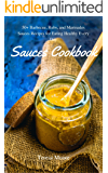 Sauces Cookbook:  50+ Barbecue, Rubs, and Marinades Sauces Recipes for Eating Healthy Every Day (Healthy Food Book 36)