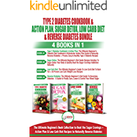 Type 2 Diabetes Cookbook & Action Plan, Sugar Detox, Low Carb Diet & Reverse Diabetes - 4 Books in 1 Bundle: The Ultimate Beginner's Book Collection To Beat Sugar Cravings + Low Carb Diet Recipes