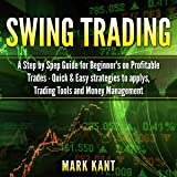 Swing Trаding: A Stер by Stер Guide for Beginner's on Profitable Trаdеѕ - Quick & Easy Strategies to Apply, Trading Tools, Rules, аnd Money Mаnаgеmеnt