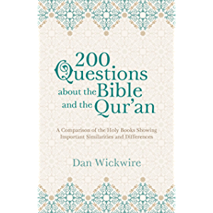 200 Questions about the Bible and the Qur'an: A Comparison of the Holy Books Showing Important Similarities and…